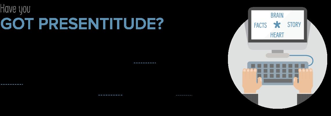 Got presentitude?