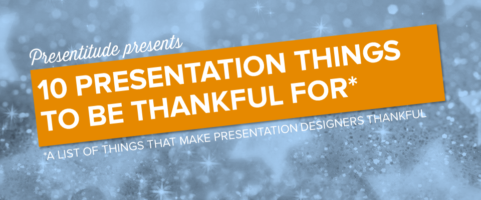 10 things presentation designers are thankful for