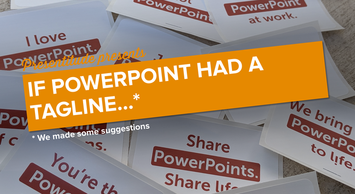 If PowerPoint had a tagline…